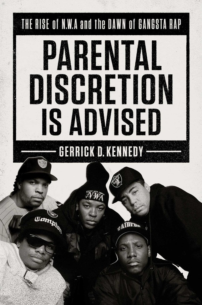 Gerrick D. Kennedy's first book details the birth of gangsta rap in the late '80s.
