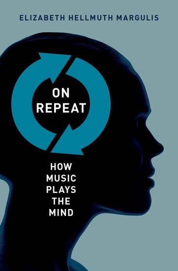 """Cover of """"On Repeat: How Music Plays the Mind"""" by Elizabeth Hellmuth Margulis"""